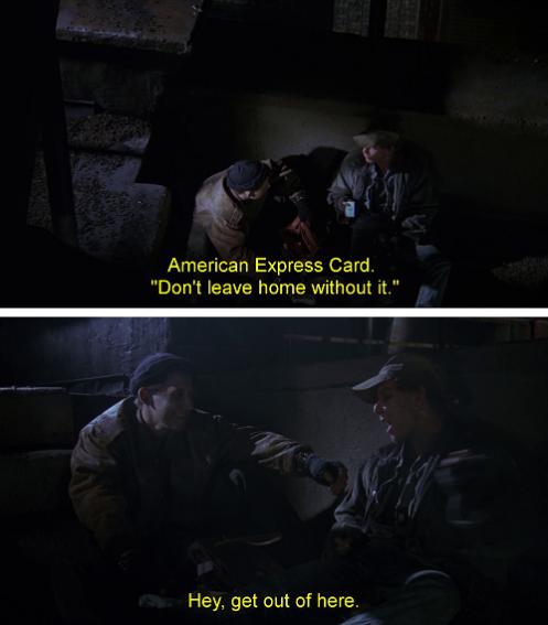 American Express... non uscire di casa senza. Ti ci pulisci il culo!